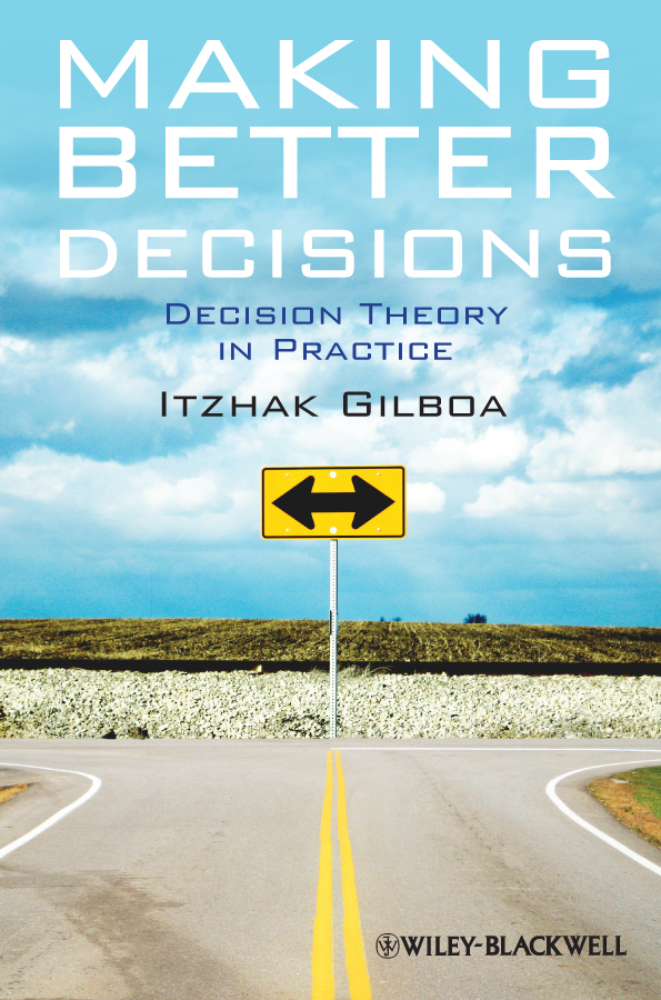 Itzhak Gilboa Making Better Decisions. Decision Theory in Practice ISBN: 9781444328141 michael nicholas the little black book of decision making making complex decisions with confidence in a fast moving world