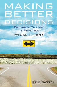 Itzhak  Gilboa - Making Better Decisions. Decision Theory in Practice