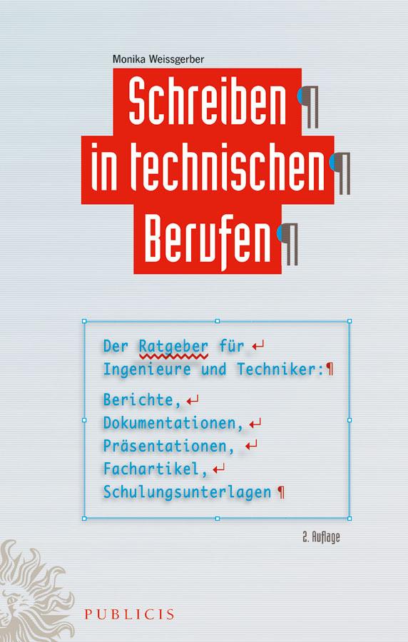 Monika  Weissgerber Schreiben in technischen Berufen. Der Ratgeber für Ingenieure und Techniker- Berichte, Dokumentationen, Präsentationen, Fachartikel, Schulungsunterlagen