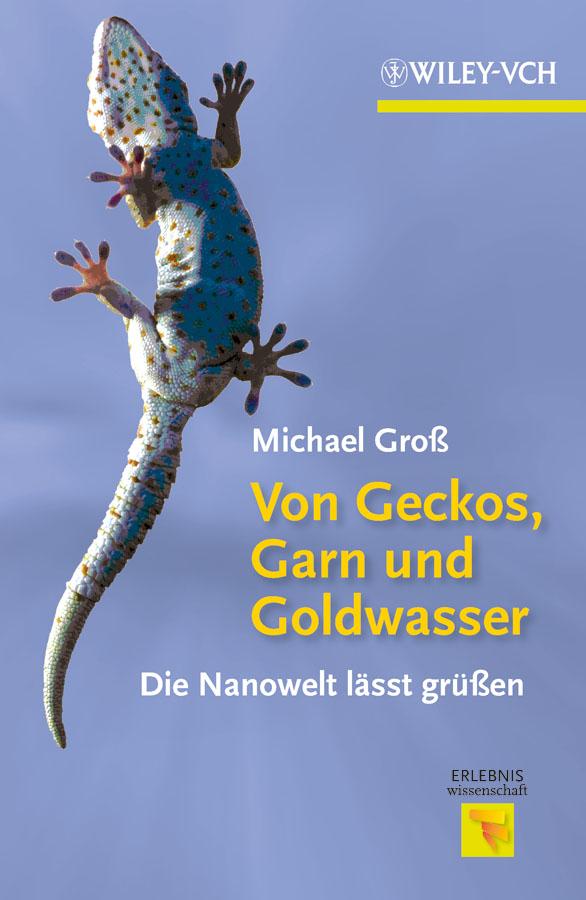 Michael  Gross Von Geckos, Garn und Goldwasser. Die Nanowelt lässt grüßen степлер мебельный gross 41001
