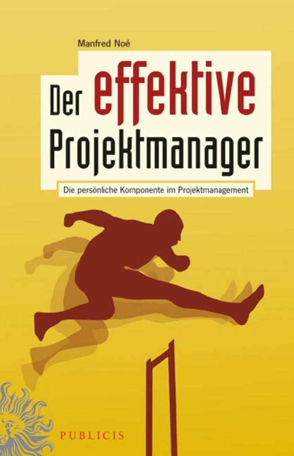 Manfred Noe Der effektive Projektmanager. Die persönliche Komponente im Projektmanagement marketing und kommunikation fur architekten