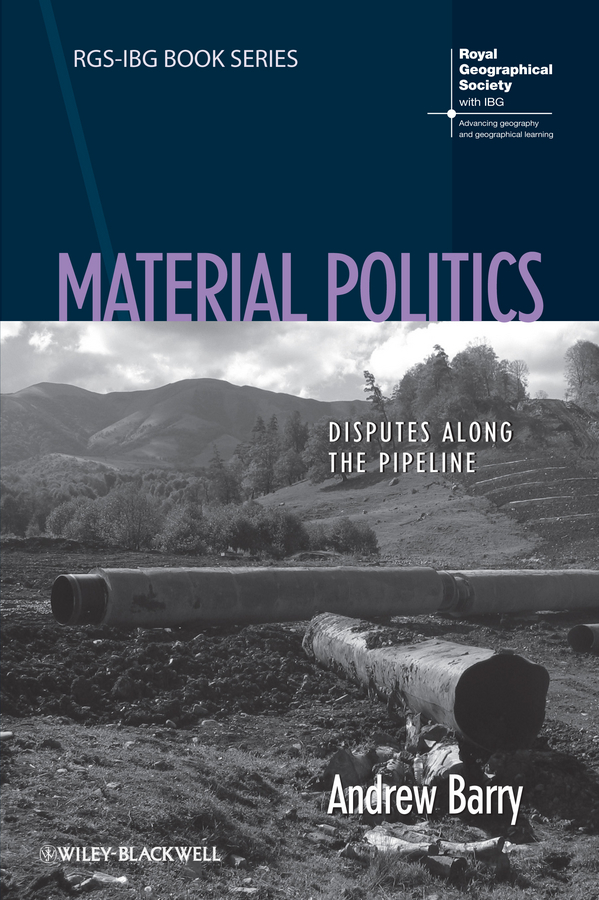 Andrew Barry Material Politics. Disputes Along the Pipeline the performance pipeline