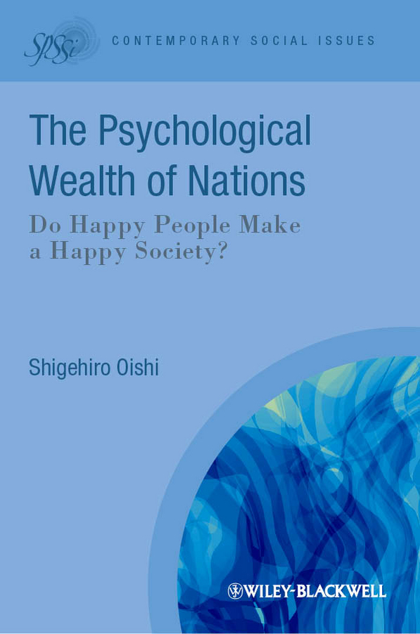Shigehiro Oishi The Psychological Wealth of Nations. Do Happy People Make a Happy Society? the ministry of utmost happiness