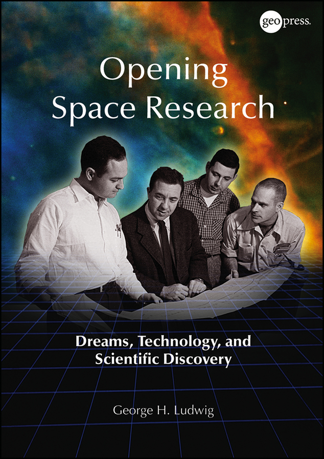 George Ludwig H. Opening Space Research. Dreams, Technology, and Scientific Discovery chris wormell george and the dragon