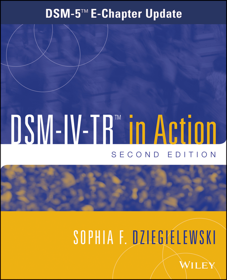 Sophia Dziegielewski F. DSM-IV-TR in Action. DSM-5 E-Chapter Update g7ph35ud e to 247