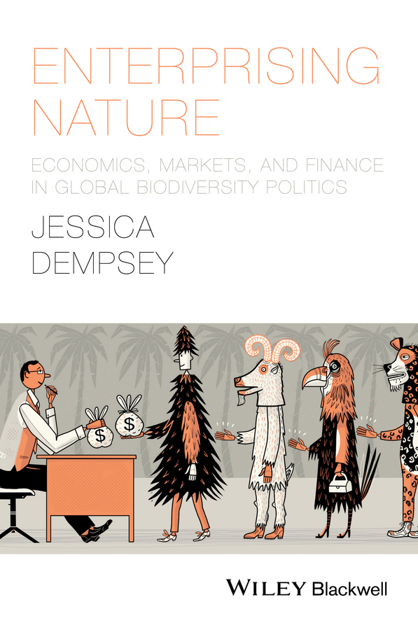 Jessica Dempsey Enterprising Nature. Economics, Markets, and Finance in Global Biodiversity Politics