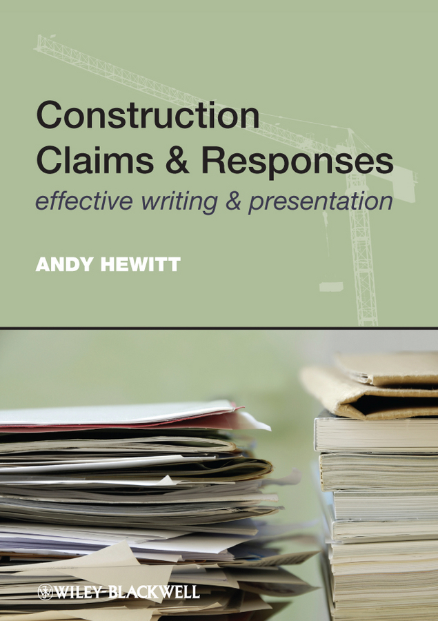 Andy Hewitt Construction Claims and Responses. Effective Writing and Presentation ISBN: 9781119979333 the submission