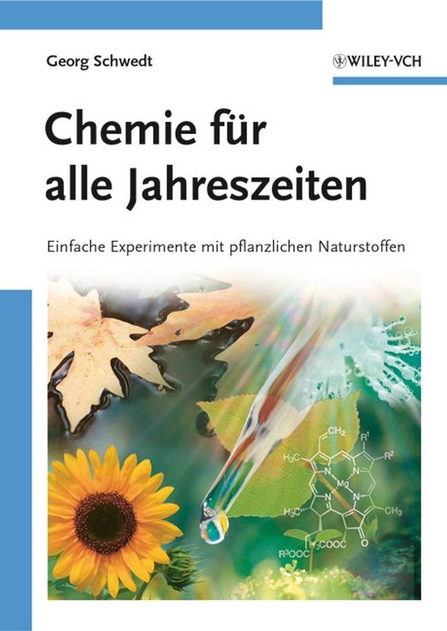 Prof. Schwedt Georg Chemie für alle Jahreszeiten. Einfache Experimente mit pflanzlichen Naturstoffen