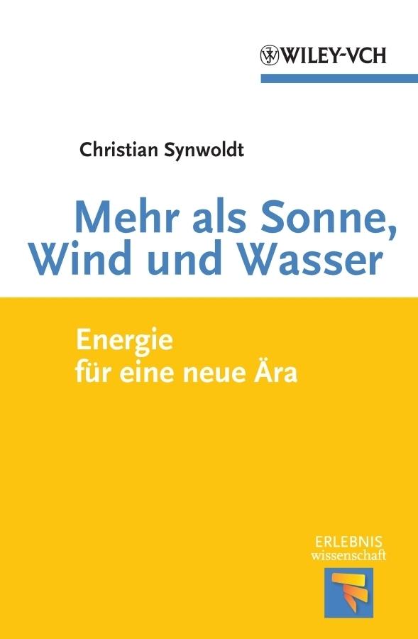 Christian Synwoldt Mehr als Sonne, Wind und Wasser. Energie für eine neue Ära