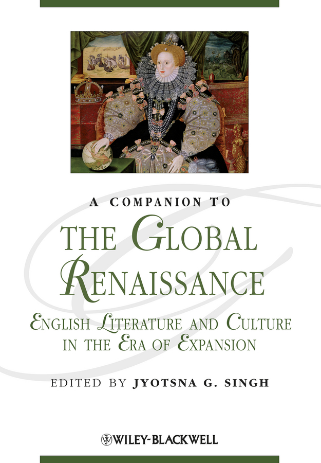 Jyotsna Singh G. A Companion to the Global Renaissance. English Literature and Culture in the Era of Expansion amandeep singh arora vineet inder singh khinda and nitika bajaj regenerative endodontics
