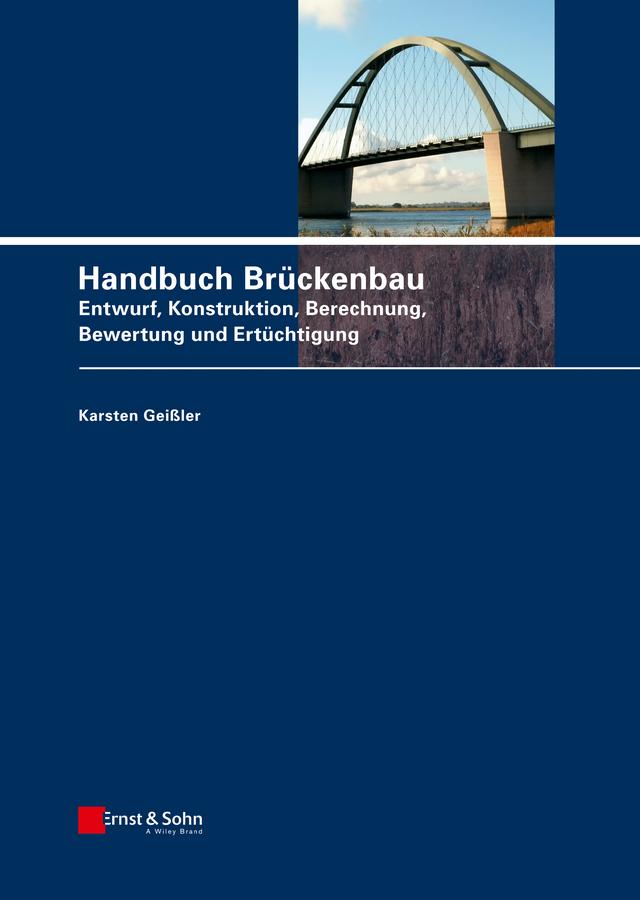 Karsten Geißler Handbuch Brückenbau. Entwurf, Konstruktion, Berechnung, Bewertung und Ertüchtigung a stein preussen in den jahren der leiden und der erhebung