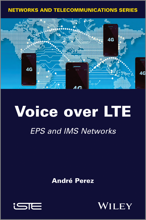 Andre Perez Voice over LTE. EPS and IMS Networks efficient recovery mechanisms over igp and manet networks