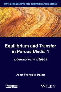 Jean-Fran?ois Da?an - Equilibrium and Transfer in Porous Media 1. Equilibrium States