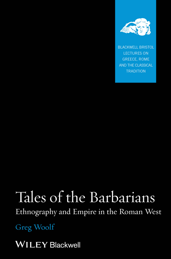 Greg  Woolf Tales of the Barbarians. Ethnography and Empire in the Roman West thomas best of the west 4 new short stories from the wide side of the missouri cloth