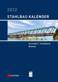 Ulrike  Kuhlmann - Stahlbau-Kalender 2012. Eurocode 3 - Grundnorm, Br?cken