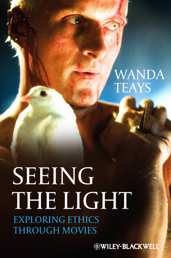 Wanda Teays Seeing the Light. Exploring Ethics Through Movies ISBN: 9781444355857 appreciative ethics