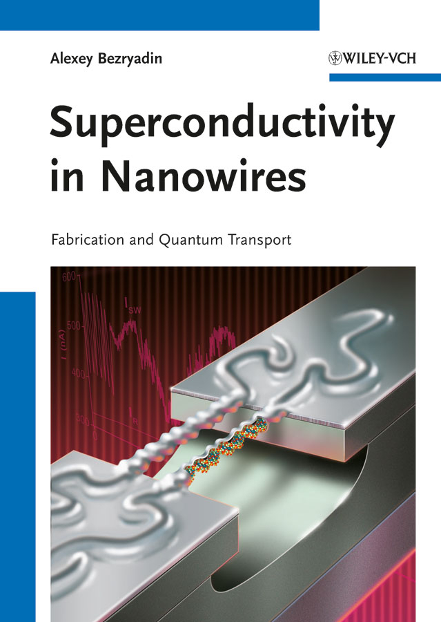 Alexey  Bezryadin Superconductivity in Nanowires. Fabrication and Quantum Transport dennis sullivan m quantum mechanics for electrical engineers
