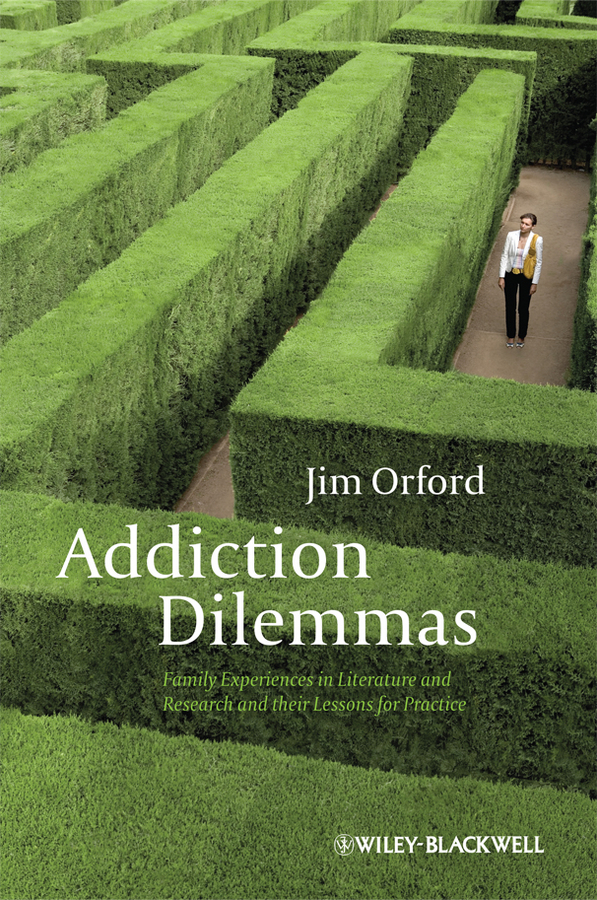 где купить Jim Orford Addiction Dilemmas. Family Experiences from Literature and Research and their Lessons for Practice ISBN: 9781119978831 по лучшей цене