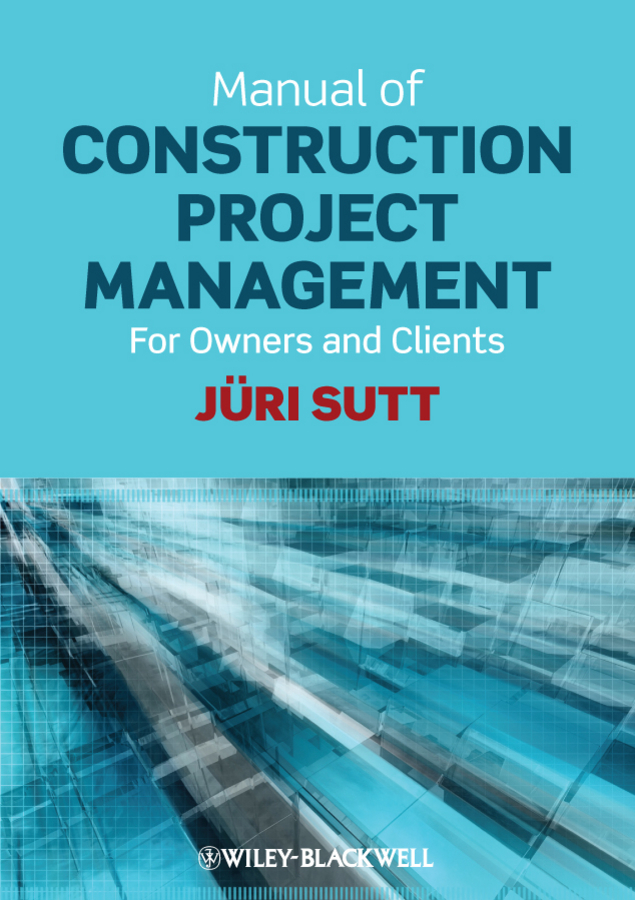 Jüri Sutt Manual of Construction Project Management. For Owners and Clients