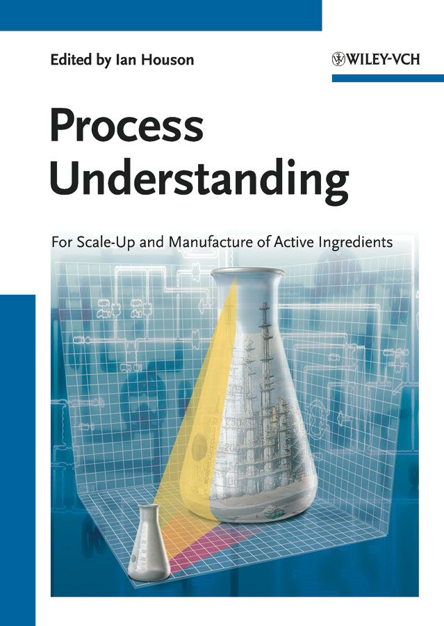 Ian Houson Process Understanding. For Scale-Up and Manufacture of Active Ingredients