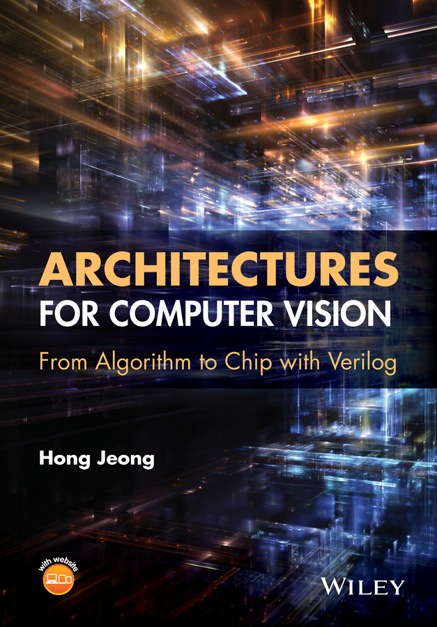 Hong Jeong Architectures for Computer Vision. From Algorithm to Chip with Verilog women of vision