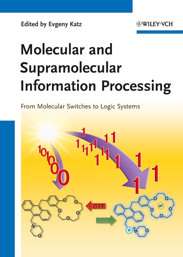 Evgeny Katz Molecular and Supramolecular Information Processing. From Molecular Switches to Logic Systems