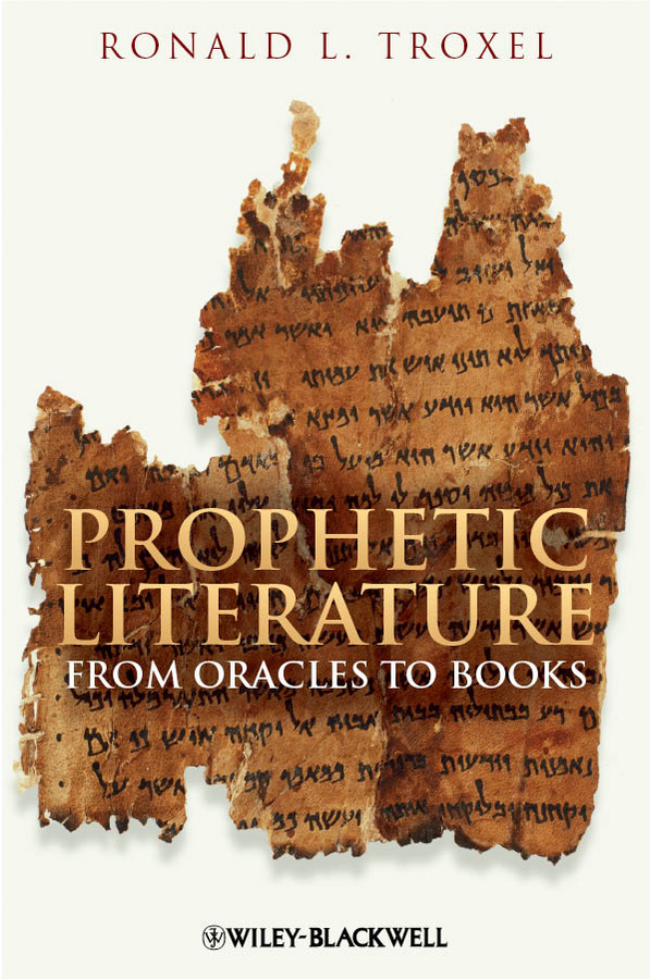 Ronald Troxel L. Prophetic Literature. From Oracles to Books