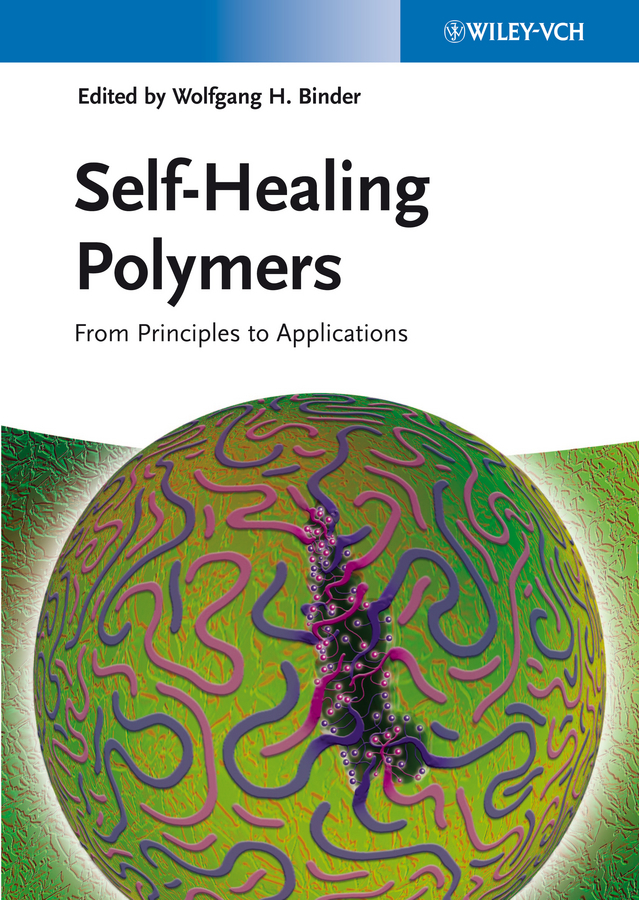 Wolfgang Binder H. Self-Healing Polymers. From Principles to Applications wolfgang binder h self healing polymers from principles to applications
