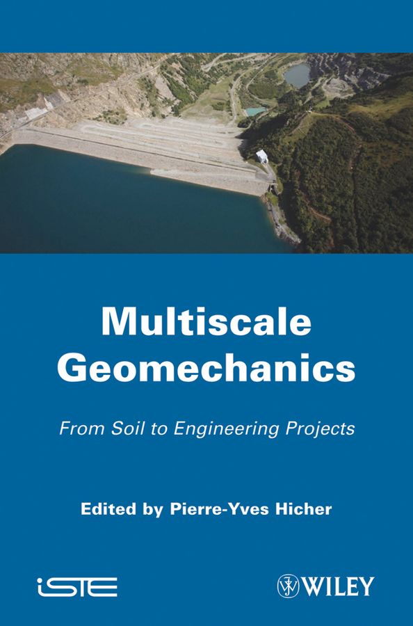 Pierre-Yves Hicher Multiscales Geomechanics. From Soil to Engineering Projects ISBN: 9781118601389