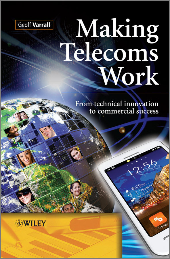 Geoff  Varrall Making Telecoms Work. From Technical Innovation to Commercial Success leslie stein the making of modern israel 1948 1967