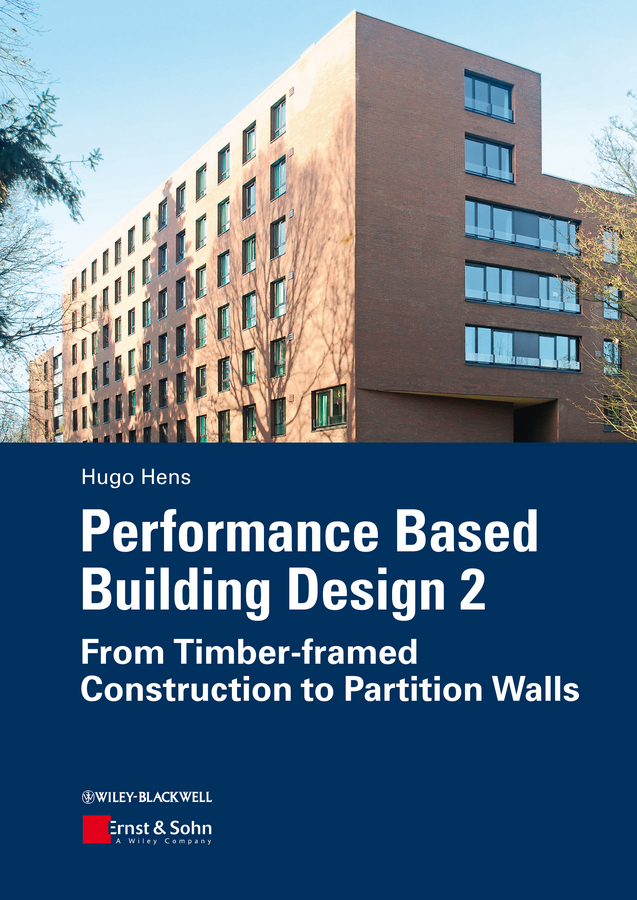 Hugo S. L. Hens Performance Based Building Design 2. From Timber-framed Construction to Partition Walls