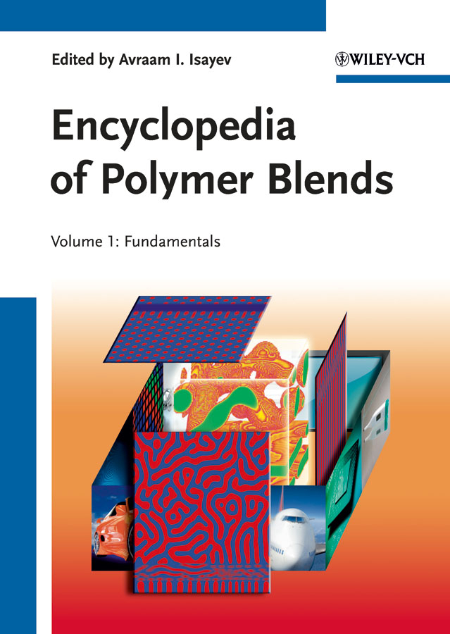 Avraam Isayev I. Encyclopedia of Polymer Blends, Volume 1. Fundamentals polymer blends