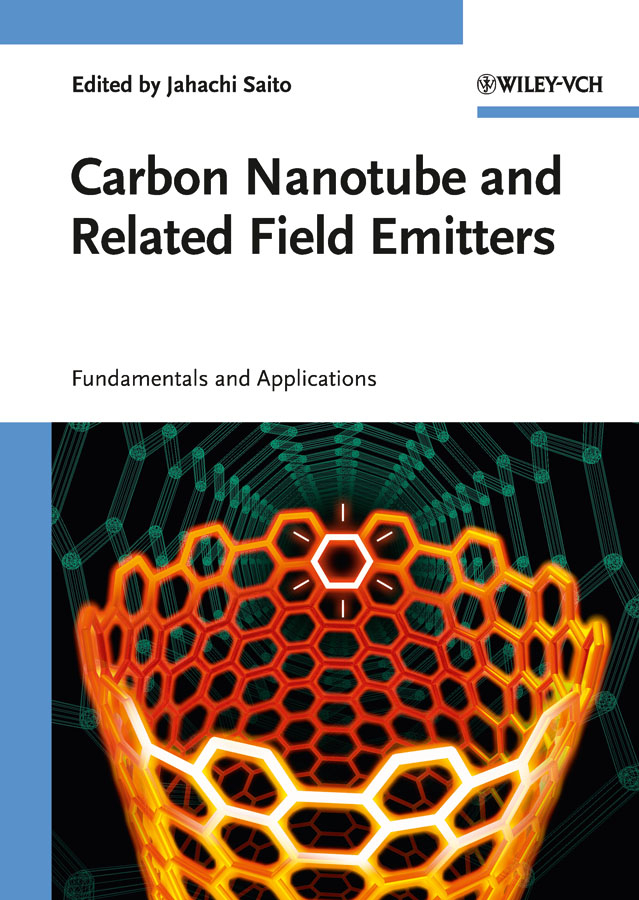 Yahachi  Saito Carbon Nanotube and Related Field Emitters. Fundamentals and Applications fundamentals of physics extended 9th edition international student version with wileyplus set