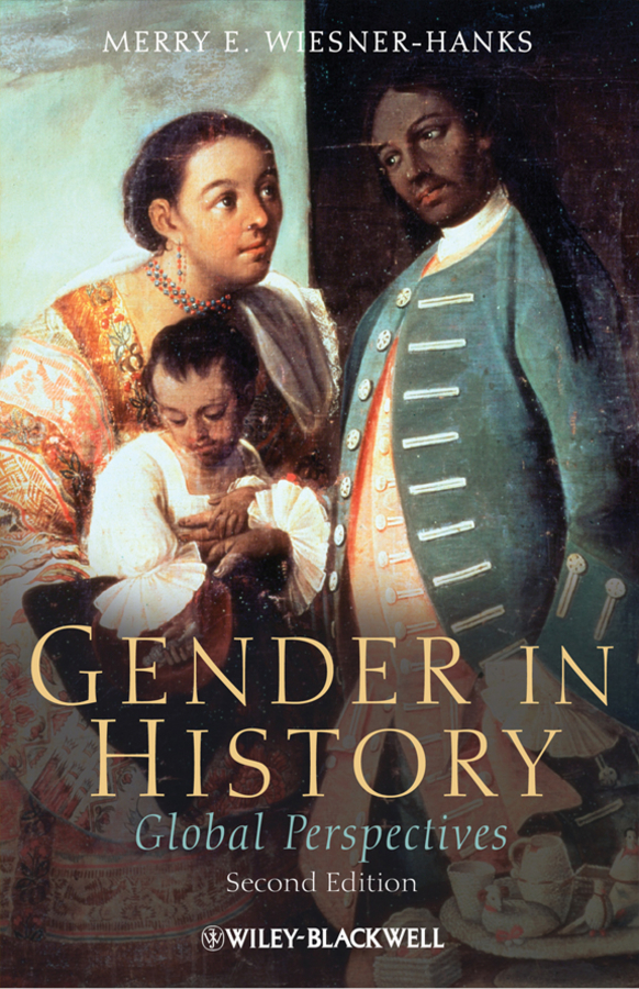 Merry E. Wiesner-Hanks Gender in History. Global Perspectives