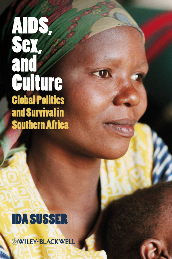 Ida Susser AIDS, Sex, and Culture. Global Politics and Survival in Southern Africa drc refugee women and access to contraceptives in durban
