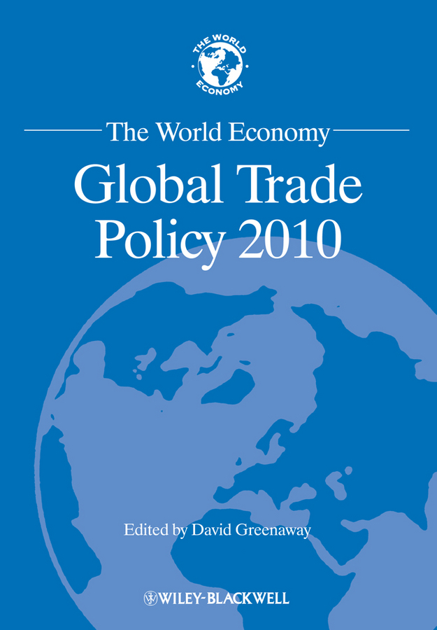 David Greenaway The World Economy. Global Trade Policy 2010 environment human rights and international trade