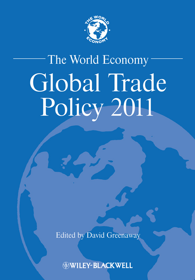 David Greenaway The World Economy. Global Trade Policy 2011 natural resource economics issues analysis and policy