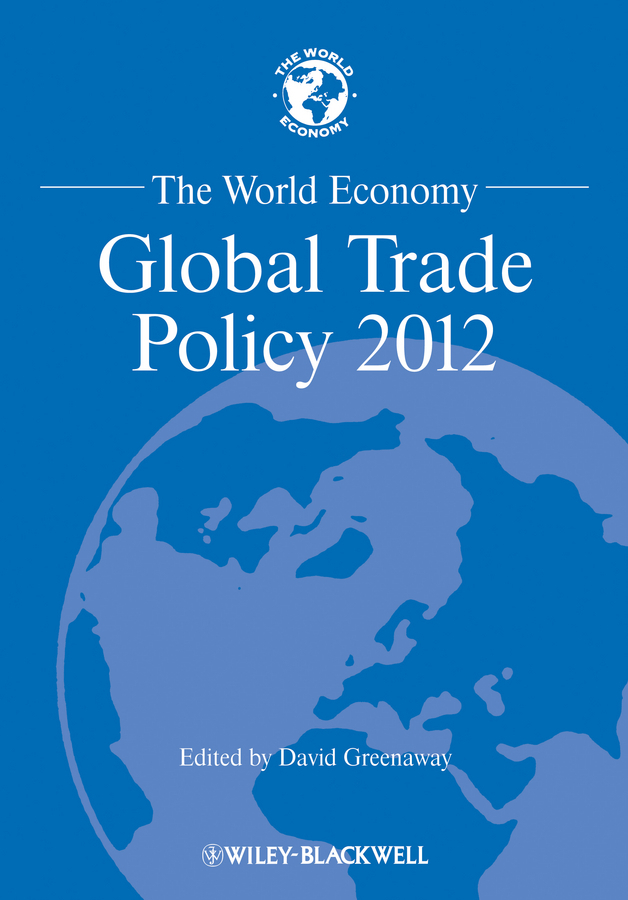 David  Greenaway The World Economy. Global Trade Policy 2012 25 3