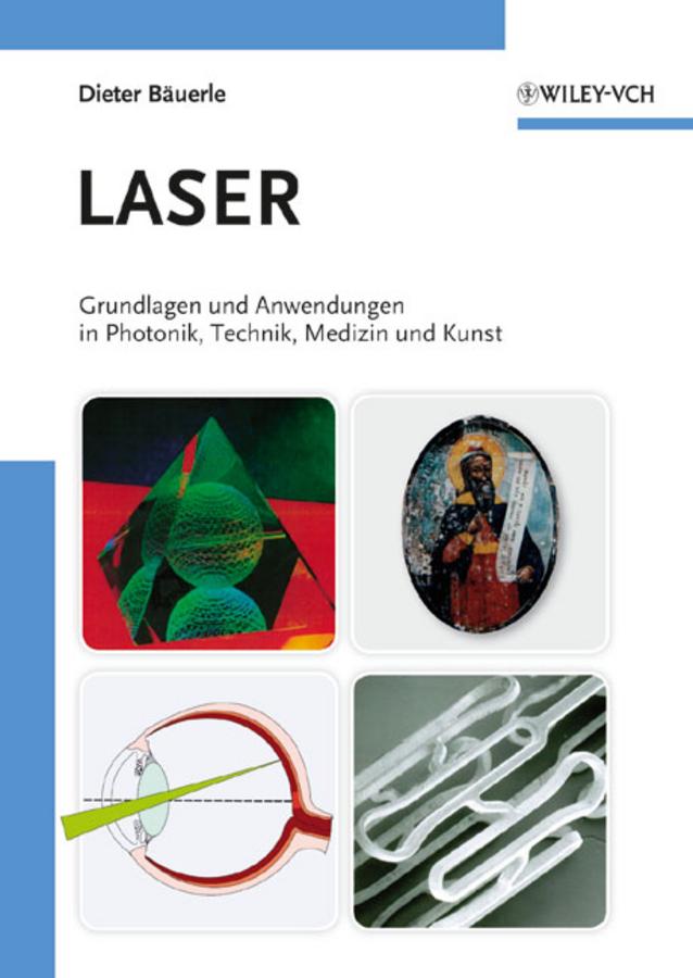 Dieter Bauerle Laser. Grundlagen und Anwendungen in Photonik, Technik, Medizin und Kunst ISBN: 9783527661640 dieter bauerle laser grundlagen und anwendungen in photonik technik medizin und kunst