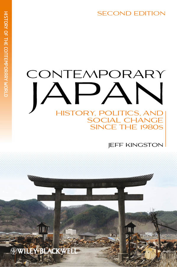 Jeff Kingston Contemporary Japan. History, Politics, and Social Change since the 1980s tsunami