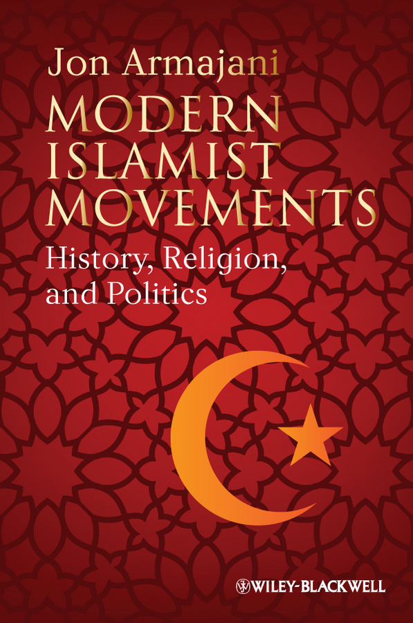 Jon Armajani Modern Islamist Movements. History, Religion, and Politics pains and grievances of hafiz