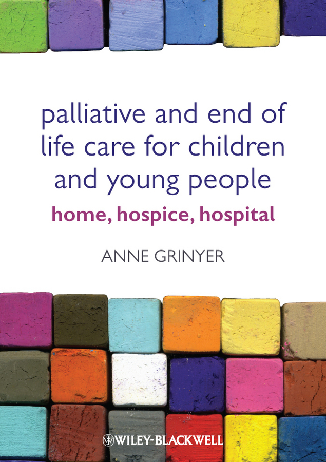 Anne Grinyer Palliative and End of Life Care for Children and Young People. Home, Hospice, Hospital ISBN: 9781119968313 the johns hopkins hospital 1998 1999 guide to medical care of patients with hiv infection
