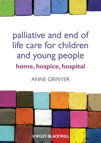 Anne  Grinyer - Palliative and End of Life Care for Children and Young People. Home, Hospice, Hospital