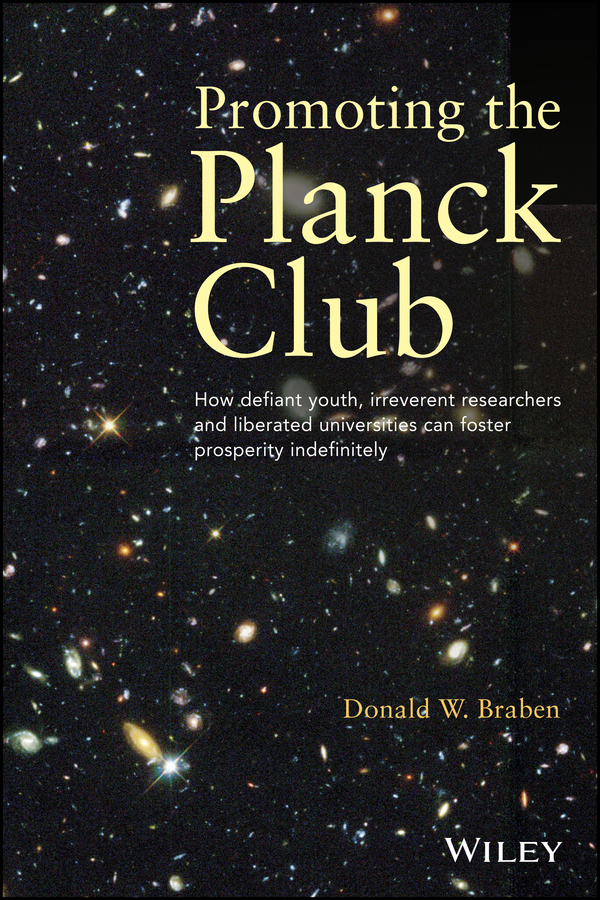 Donald Braben W. Promoting the Planck Club. How Defiant Youth, Irreverent Researchers and Liberated Universities Can Foster Prosperity Indefinitely promoting academic competence and literacy in school