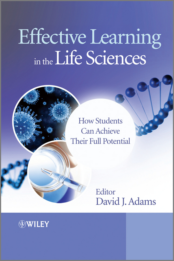 David  Adams Effective Learning in the Life Sciences. How Students Can Achieve Their Full Potential bernie trilling 21st century skills learning for life in our times