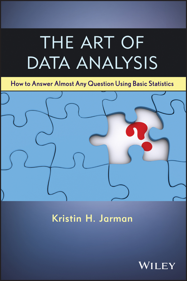 Kristin Jarman H. The Art of Data Analysis. How to Answer Almost Any Question Using Basic Statistics statistics with mathematica