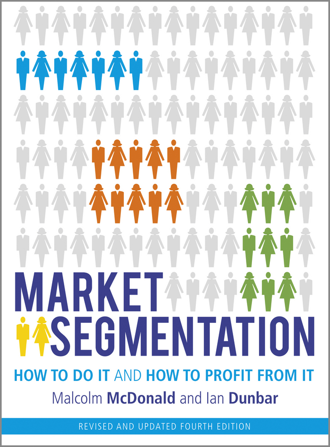 Malcolm McDonald Market Segmentation. How to Do It and How to Profit from It kenneth fisher l debunkery learn it do it and profit from it seeing through wall street s money killing myths