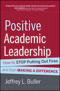 Jeffrey L. Buller - Positive Academic Leadership. How to Stop Putting Out Fires and Start Making a Difference