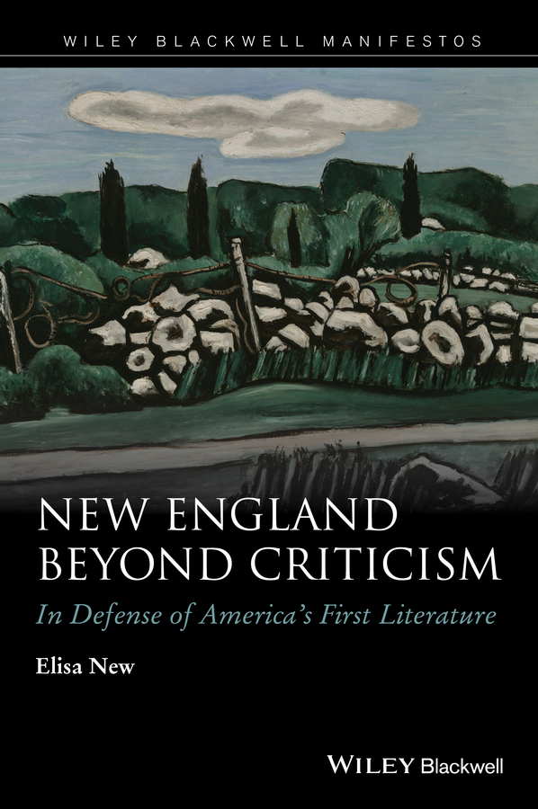 Elisa New New England Beyond Criticism. In Defense of America's First Literature a new literary history of america