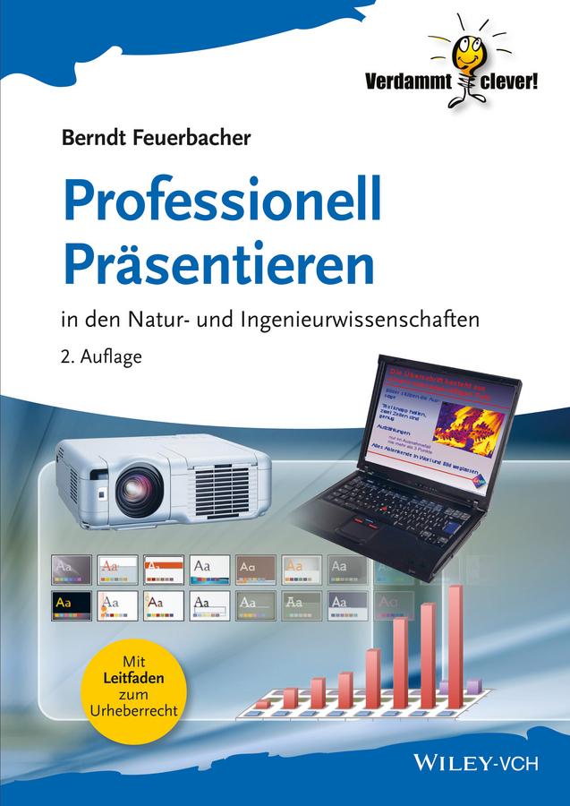 Berndt  Feuerbacher. Professionell Präsentieren. in den Natur- und Ingenieurwissenschaften